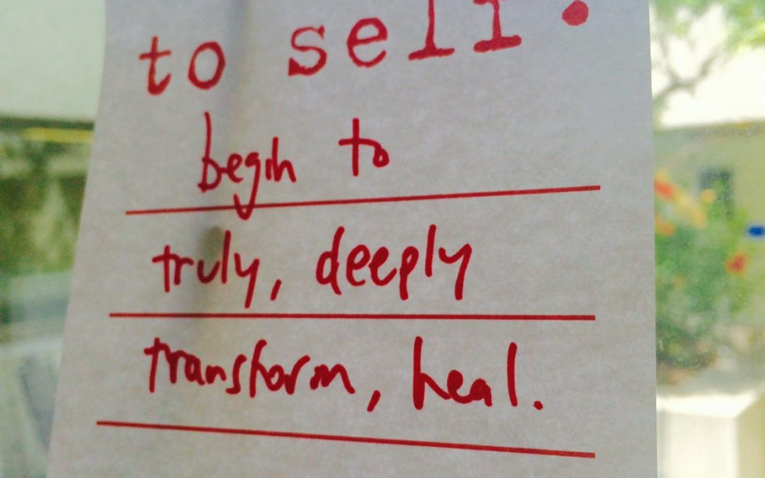 love note to self: begin to truly, deeply transform, heal.