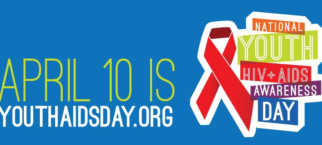 April 10 is YouthAIDSDay.org National Youth HIV+AIDS Awareness Day